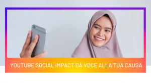 YouTube Social Impact dà voce alla tua causa