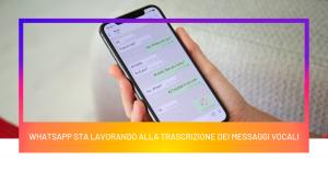 WhatsApp sta lavorando alla trascrizione dei messaggi vocali